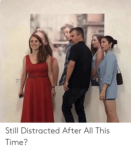 After All This Time: Still Distracted After All This Time?