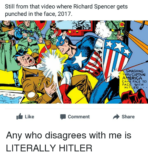 Tumblr, Mash, and The Face: Still from that video where Richard Spencer gets  punched in the face, 2017.  MASHING  THRU CAPTAIN  AMERICA  CAME FACE TO  FACE WITH  HITLER  Like  Share  Comment Any who disagrees with me is LITERALLY HITLER