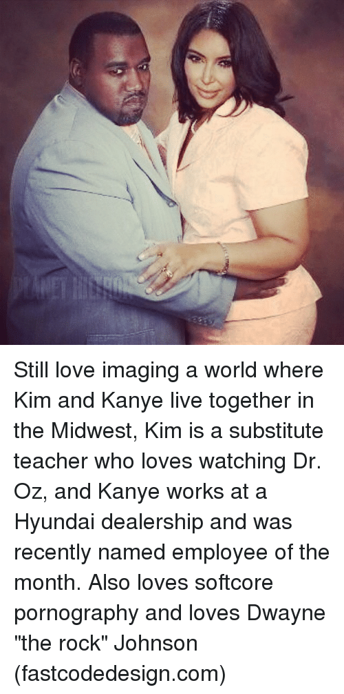 """the rock johnson: Still love imaging a world where Kim and Kanye live together in the Midwest, Kim is a substitute teacher who loves watching Dr. Oz, and Kanye works at a Hyundai dealership and was recently named employee of the month. Also loves softcore pornography and loves Dwayne """"the rock"""" Johnson (fastcodedesign.com)"""