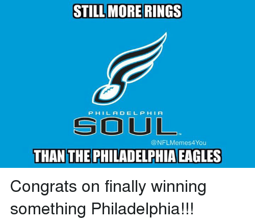 Philadelphia Eagles, Finals, and Nfl: STILL MORE RINGS  P H I L A D E L, P H I A  SOUL  @NFLMemes4. You  THAN THE PHILADELPHIA EAGLES Congrats on finally winning something Philadelphia!!!