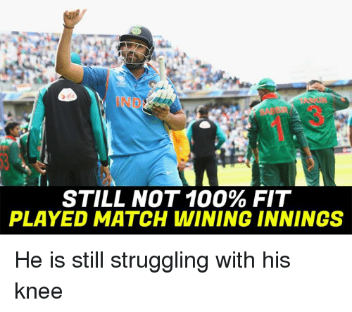 Anaconda, Memes, and Match: STILL NOT 100% FIT  PLAYED MATCH WINING INNINGS He is still struggling with his knee