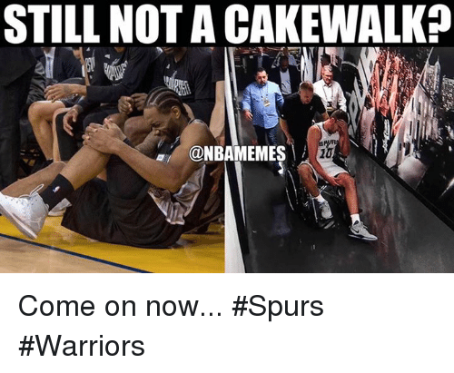 Nba, Spurs, and Warriors: STILL NOT ACAKEWALKP  @NBAMEMES Come on now... #Spurs #Warriors