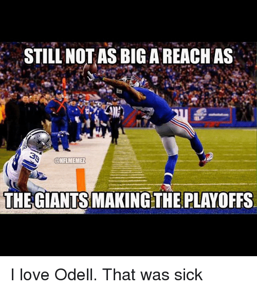 NFL: STILL NOT AS BIG A REACH AS  CONFLMEMEZ  THE GIANTS MAKING THE PLAYOFFS I love Odell. That was sick