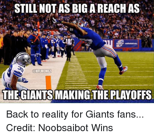 NFL: STILL NOT AS BIG A REACH AS  S @NFLMEMEZ  THE GIANTS MAKING THE PLAYOFFS Back to reality for Giants fans... Credit: Noobsaibot Wins