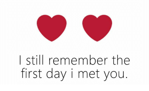 25+ Best Memes About the First Day I Met You | the First ...I Still Remember The First Day I Met You