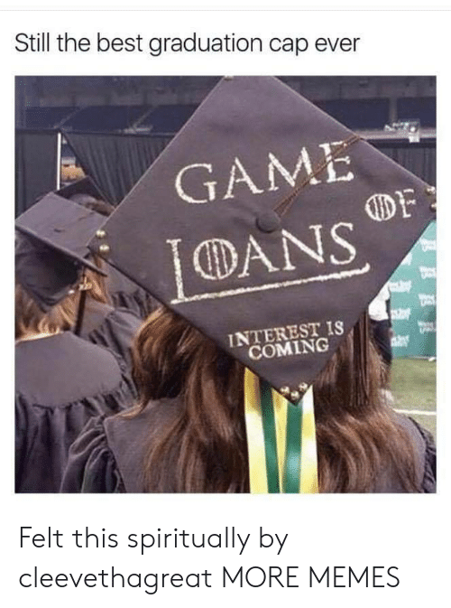 graduation cap: Still the best graduation cap ever  GAME  DF  DANS  INTEREST IS  COMING Felt this spiritually by cleevethagreat MORE MEMES