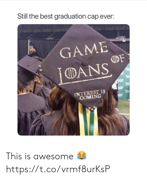 graduation cap: Still the best graduation cap ever:  GAME  DY  CDANS  INTEREST IS  COMING This is awesome 😂 https://t.co/vrmf8urKsP