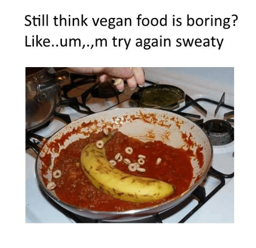Sweaties: Still think vegan food is boring?  Like..um  m try again sweaty