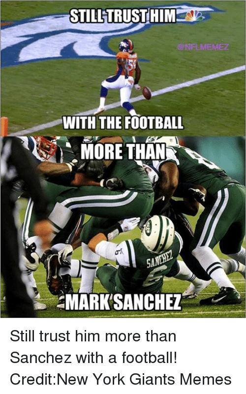 Football, Memes, and New York: STILL TRUST HIMER  ONFLMEMEZ  WITH THE FOOTBALL  MORE THAN  MARK SANCHEZ Still trust him more than Sanchez with a football!  Credit:New York Giants Memes