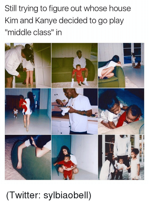 """Funny, Kanye, and Meme: Still trying to figure out whose house  Kim and Kanye decided to go play  """"middle class"""" in (Twitter: sylbiaobell)"""