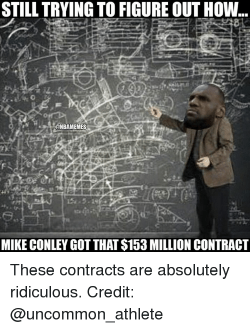 mike conley: STILL TRYING TO FIGURE OUTHOW  @NBAMEMES  MIKE CONLEY GOT THAT $153 MILLION CONTRACT These contracts are absolutely ridiculous.  Credit: @uncommon_athlete