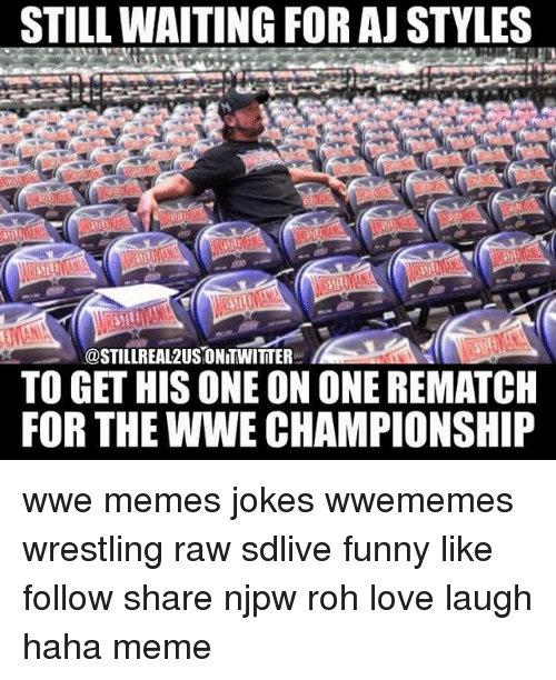ajs: STILL WAITING FOR AJ STYLES  @STILLREA12USIONITWITTER  TO GET HIS ONE ONONE REMATCH  FOR THE WWE CHAMPIONSHIP wwe memes jokes wwememes wrestling raw sdlive funny like follow share njpw roh love laugh haha meme