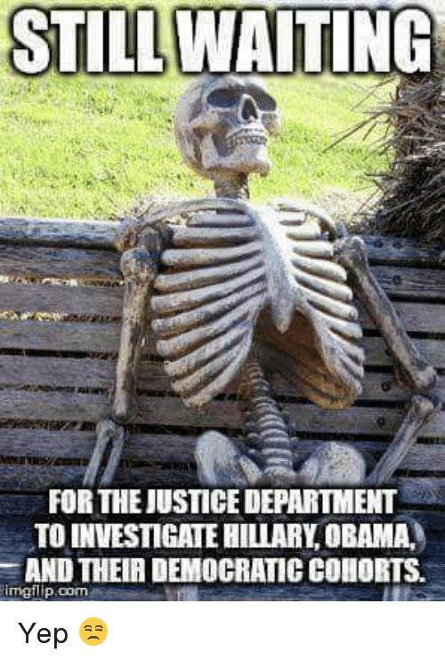 STILL WAITING FOR THE JUSTICE DEPARTMENT TO INVESTIGATE ...