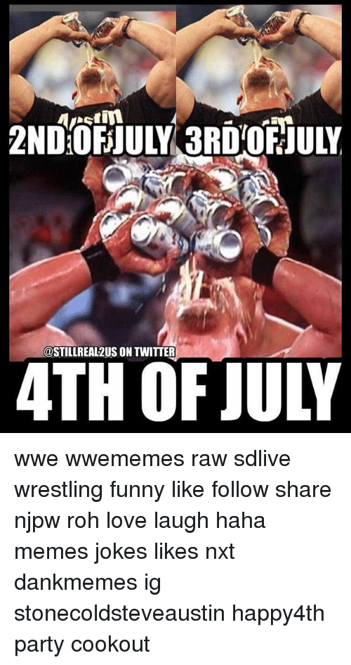 Funny, Love, and Memes: @STILLREAL2US ON TWITTER  4TH OF JULY wwe wwememes raw sdlive wrestling funny like follow share njpw roh love laugh haha memes jokes likes nxt dankmemes ig stonecoldsteveaustin happy4th party cookout
