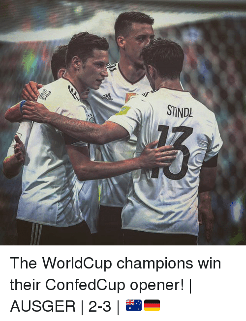 Memes, 🤖, and Champions: STINDL The WorldCup champions win their ConfedCup opener! | AUSGER | 2-3 | 🇦🇺🇩🇪