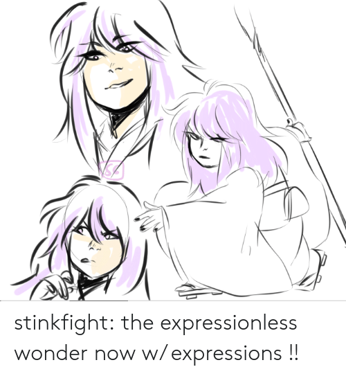 Expressions: stinkfight:  the expressionless wonder now w/ expressions !!