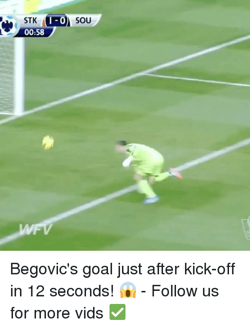 Memes, Goal, and 🤖: STK  00:58  SOU Begovic's goal just after kick-off in 12 seconds! 😱 - Follow us for more vids ✅