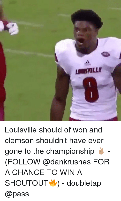 Memes, 🤖, and Clemson: STLLE Louisville should of won and clemson shouldn't have ever gone to the championship ✌🏽 - (FOLLOW @dankrushes FOR A CHANCE TO WIN A SHOUTOUT🔥) - doubletap @pass
