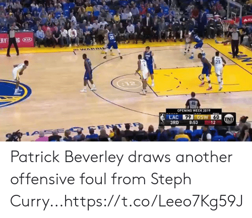 Steph: Stm  ERY GKI  20  23  12  OPENING WEEK 2019  LAC 79 GSW 60  UNT  3RD  8:53  12  ENTE  ASE Patrick Beverley draws another offensive foul from Steph Curry...https://t.co/Leeo7Kg59J