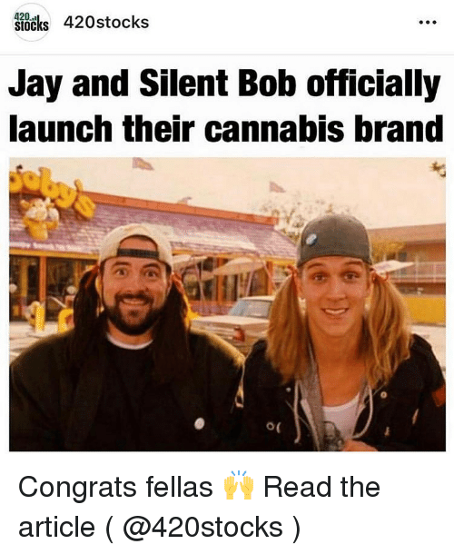 jay and silent bob: sTocks 420stocks  Jay and Silent Bob officially  launch their cannabis brand  o ( Congrats fellas 🙌 Read the article ( @420stocks )