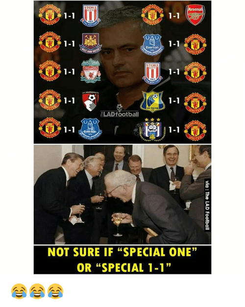 """special one: STOKE  1-1  1-1  1-1  Everton  STOKE  1-1  1-1  1-1  1-1  LAD football  1-1  NOT SURE IF """"SPECIAL ONE""""  OR """"SPECIAL 1-1 😂😂😂"""