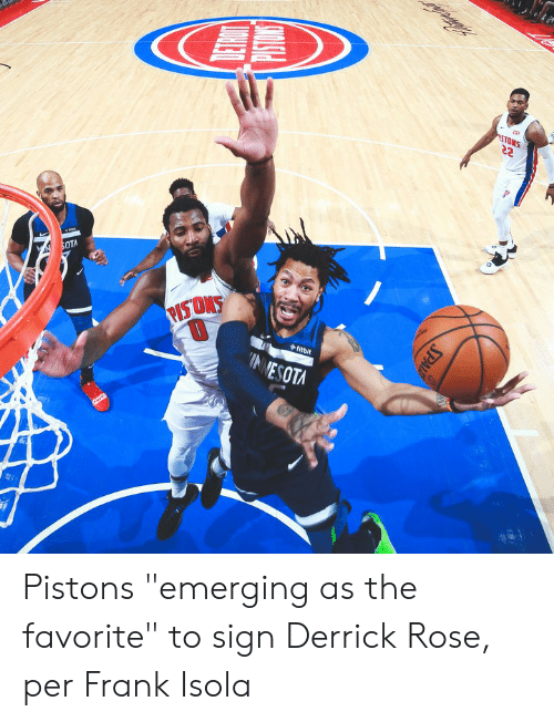 "Derrick Rose: STOMS  SOTA  PISTONS  fitbit  INNESOTA  SPALD Pistons ""emerging as the favorite"" to sign Derrick Rose, per Frank Isola"