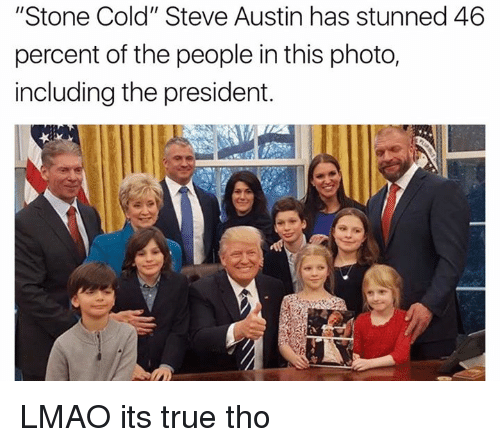 """Stone Cold Steve Austin: """"Stone Cold"""" Steve Austin has stunned 46  percent of the people in this photo,  including the president. LMAO its true tho"""