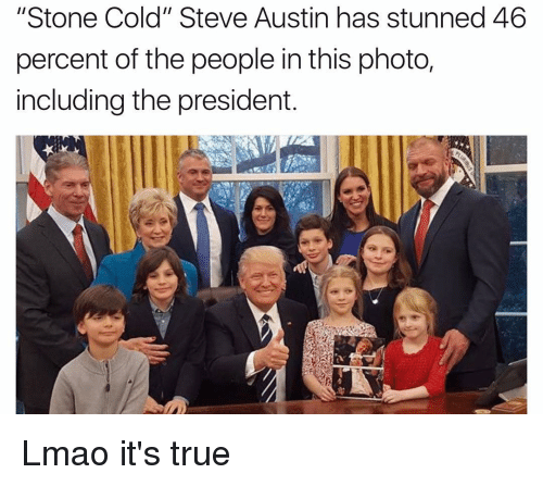 """Stone Cold Steve Austin: """"Stone Cold"""" Steve Austin has stunned 46  percent of the people in this photo,  including the president. Lmao it's true"""