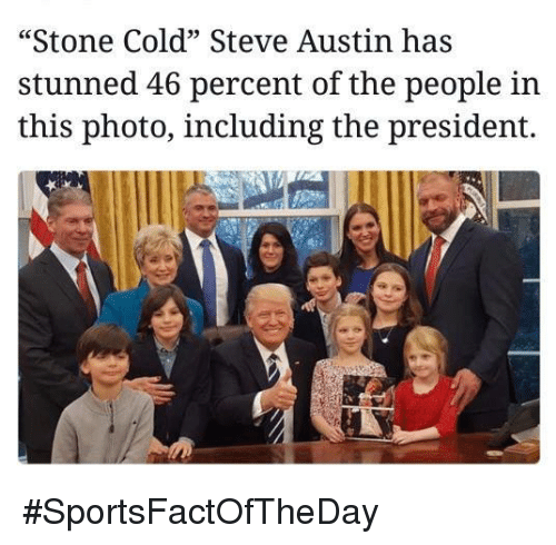 """Stone Cold Steve Austin: """"Stone Cold"""" Steve Austin has  stunned 46 percent of the people in  this photo, including the president. #SportsFactOfTheDay"""