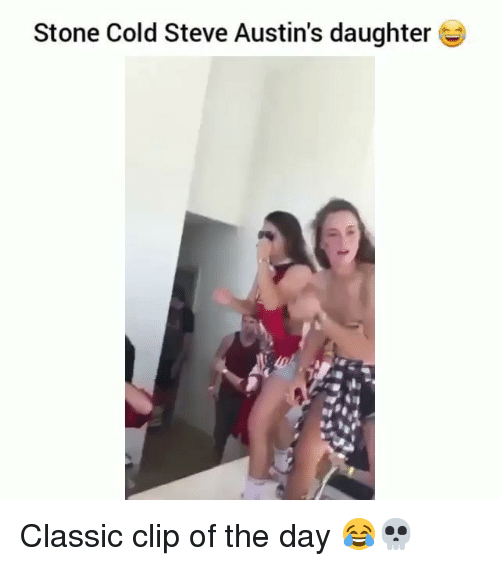 stone cold: Stone Cold Steve Austin's daughter Classic clip of the day 😂💀