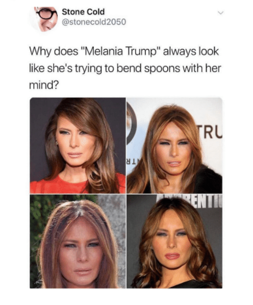 "spoons: Stone Cold  @stonecold2050  Why does ""Melania Trump"" always look  like she's trying to bend spoons with her  mind?  RU"