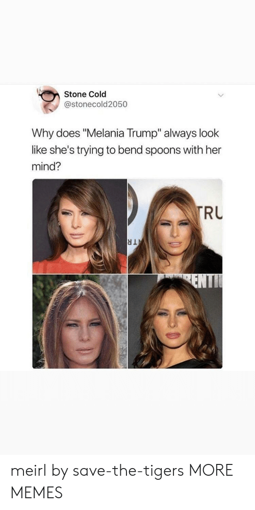 "spoons: Stone Cold  @stonecold2050  Why does ""Melania Trump"" always look  like she's trying to bend spoons with her  mind?  RU meirl by save-the-tigers MORE MEMES"