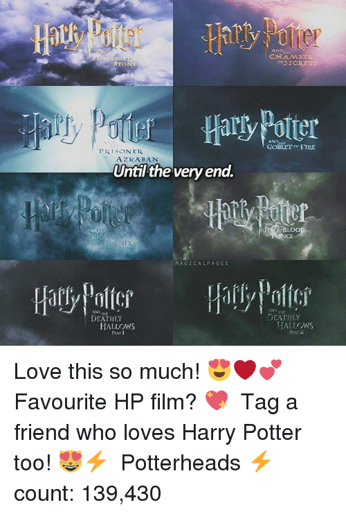 Fire, Harry Potter, and Love: STONE  PRISONER  AZKABAN  Until the very end.  MAGICAL PAGES  Harly inlfor  HALLOWS  CHANA BER  o SECRETS  GOBLET or FIRE  UF-BLOO  CE  DEATHLY  HALLOWS Love this so much! 😍❤💕 ♔ Favourite HP film? 💖 ♔ Tag a friend who loves Harry Potter too! 😻⚡ ◇ Potterheads⚡count: 139,430