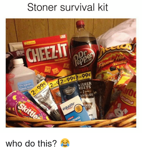 memes: Stoner survival kit  CHEELIT  Dren  99  994  SWISHER  VEETS  ARILLOS  te  SHER  ATE who do this? 😂