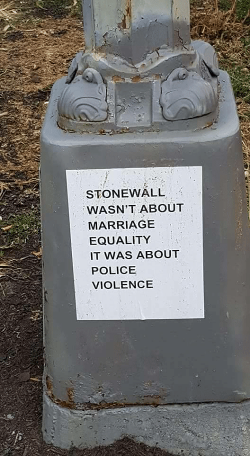 marriage equality: STONEWALL  WASN'T ABOUT  MARRIAGE  EQUALITY  IT WAS ABOUT  POLICE  VIOLENCE