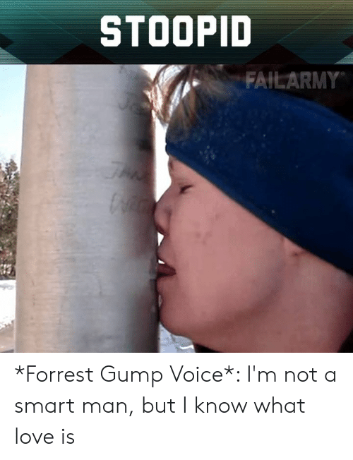 Forrest Gump: STOOPID  FAILARMY *Forrest Gump Voice*: I'm not a smart man, but I know what love is
