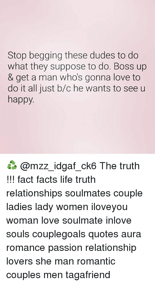 Facts, Life, and Love: Stop begging these dudes to do  what they suppose to do. Boss up  & get a man who's gonna love to  do it all just b/c he wants to see u  happy ♻️ @mzz_idgaf_ck6 The truth !!! fact facts life truth relationships soulmates couple ladies lady women iloveyou woman love soulmate inlove souls couplegoals quotes aura romance passion relationship lovers she man romantic couples men tagafriend