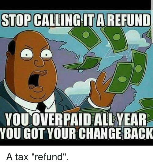 "Tax refund: STOP CALLING ITAREFUND  YOUOVERPAID ALL YEAR  YOU GOT YOUR CHANGE BACK A tax ""refund""."