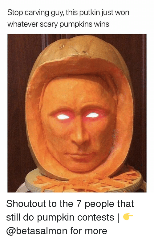 Memes, Pumpkin, and 🤖: Stop carving guy, this putkin just won  whatever scary pumpkins wins Shoutout to the 7 people that still do pumpkin contests   👉 @betasalmon for more