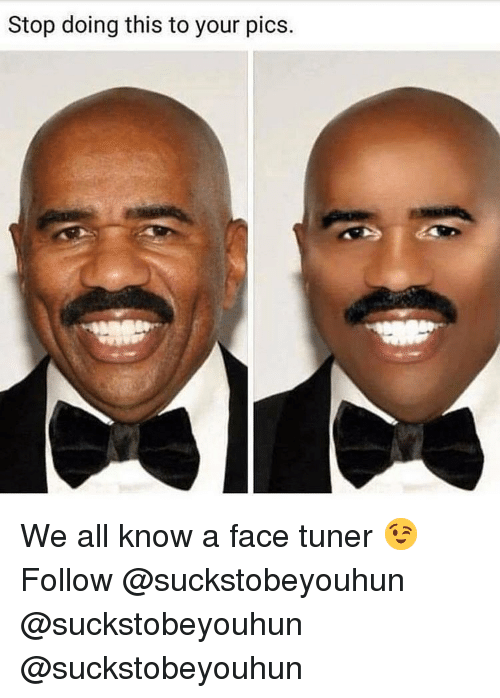 We All Know A: Stop doing this to your pics. We all know a face tuner 😉 Follow @suckstobeyouhun @suckstobeyouhun @suckstobeyouhun