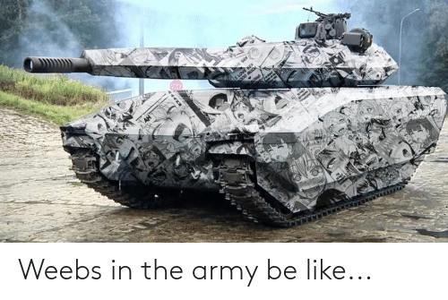 Oing: STOP  E LOVE SEX  000 MUCH  OING Weebs in the army be like...
