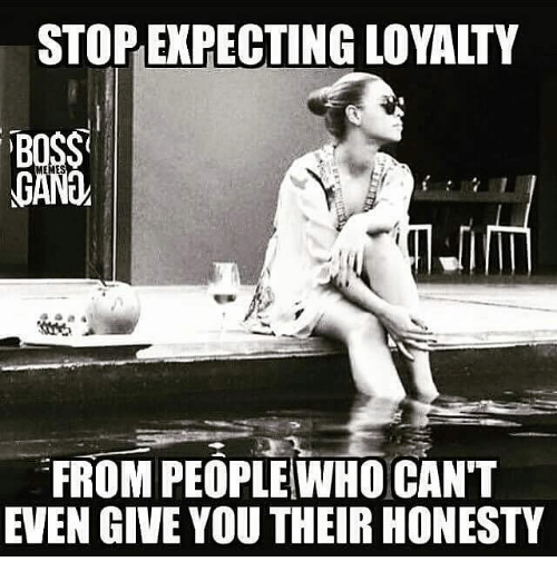 stop expecting loyalty memes from people who cant even give 11765908 🅱 25 best memes about loyalty meme loyalty memes