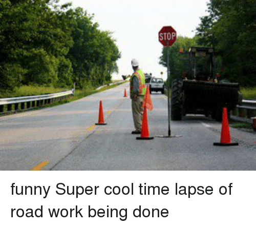 Stop Funny: STOP funny Super cool time lapse of road work being done