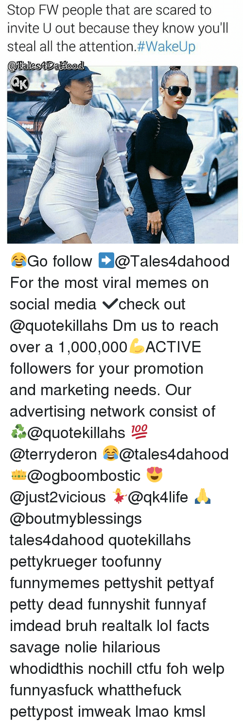 Bruh, Ctfu, and Facts: Stop FW people that are scared to  invite U out because they know you'll  steal all the attention  😂Go follow ➡@Tales4dahood For the most viral memes on social media ✔check out @quotekillahs Dm us to reach over a 1,000,000💪ACTIVE followers for your promotion and marketing needs. Our advertising network consist of ♻@quotekillahs 💯@terryderon 😂@tales4dahood 👑@ogboombostic 😍@just2vicious 💃@qk4life 🙏@boutmyblessings tales4dahood quotekillahs pettykrueger toofunny funnymemes pettyshit pettyaf petty dead funnyshit funnyaf imdead bruh realtalk lol facts savage nolie hilarious whodidthis nochill ctfu foh welp funnyasfuck whatthefuck pettypost imweak lmao kmsl