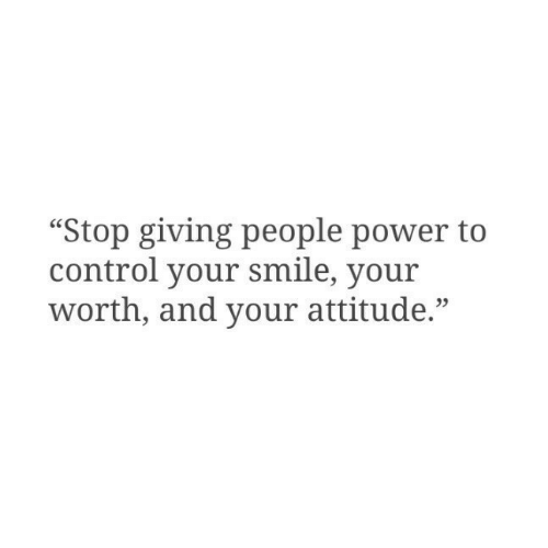 """your smile: """"Stop giving people power to  control your smile, your  worth, and your attitude.""""  23"""