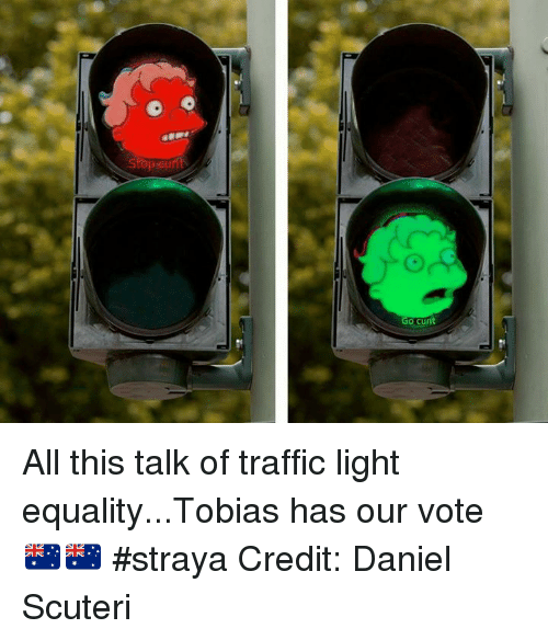 Memes, Traffic, and Cunt: Stop Gun  GO Cunt All this talk of traffic light equality...Tobias has our vote 🇦🇺🇦🇺 #straya  Credit: Daniel Scuteri