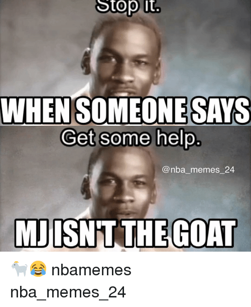 Meme, Memes, and Nba: Stop It  WHEN SOMEONE SAYS  Get some help  nba memes 24  MJISNT THE GOAT 🐐😂 nbamemes nba_memes_24