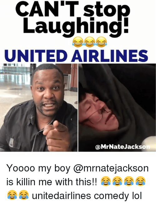 Lol, Memes, and United: stop  Laughing  UNITED AIRLINES  Ca MrNate Jackson Yoooo my boy @mrnatejackson is killin me with this!! 😂😂😂😂😂😂 unitedairlines comedy lol