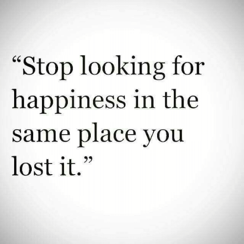 """Happiness In: """"Stop looking for  happiness in the  same place you  lost it.""""  60"""