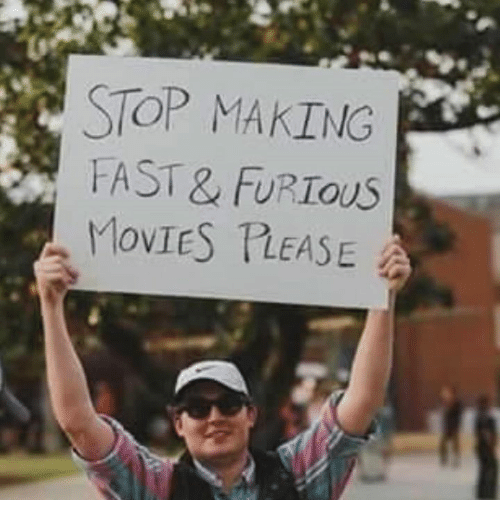 Dank, Movies, and 🤖: STOP MAKING  FAST& FURious  MOVIES PEASE  a